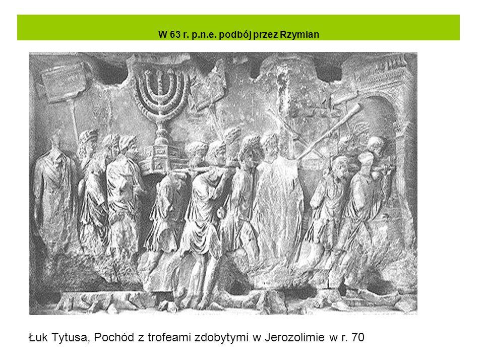 W 63 r. p.n.e. podbój przez Rzymian Łuk Tytusa, Pochód z trofeami zdobytymi w Jerozolimie w r. 70
