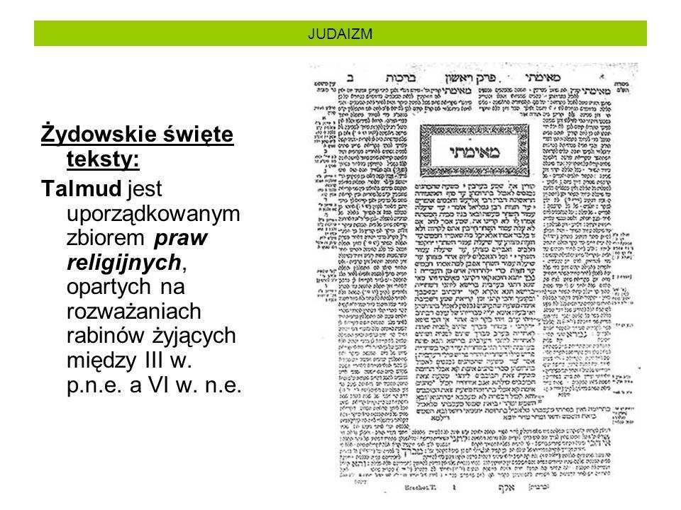 JUDAIZM Żydowskie święte teksty: Talmud jest uporządkowanym zbiorem praw religijnych, opartych na rozważaniach rabinów żyjących między III w. p.n.e. a