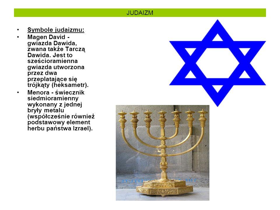JUDAIZM Symbole judaizmu: Magen David - gwiazda Dawida, zwana także Tarczą Dawida. Jest to sześcioramienna gwiazda utworzona przez dwa przeplatające s