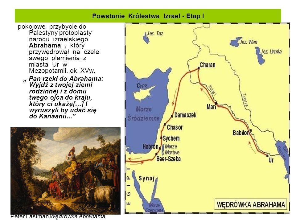 Powstanie Królestwa Izrael - Etap I pokojowe przybycie do Palestyny protoplasty narodu izraelskiego Abrahama, który przywędrował na czele swego plemie