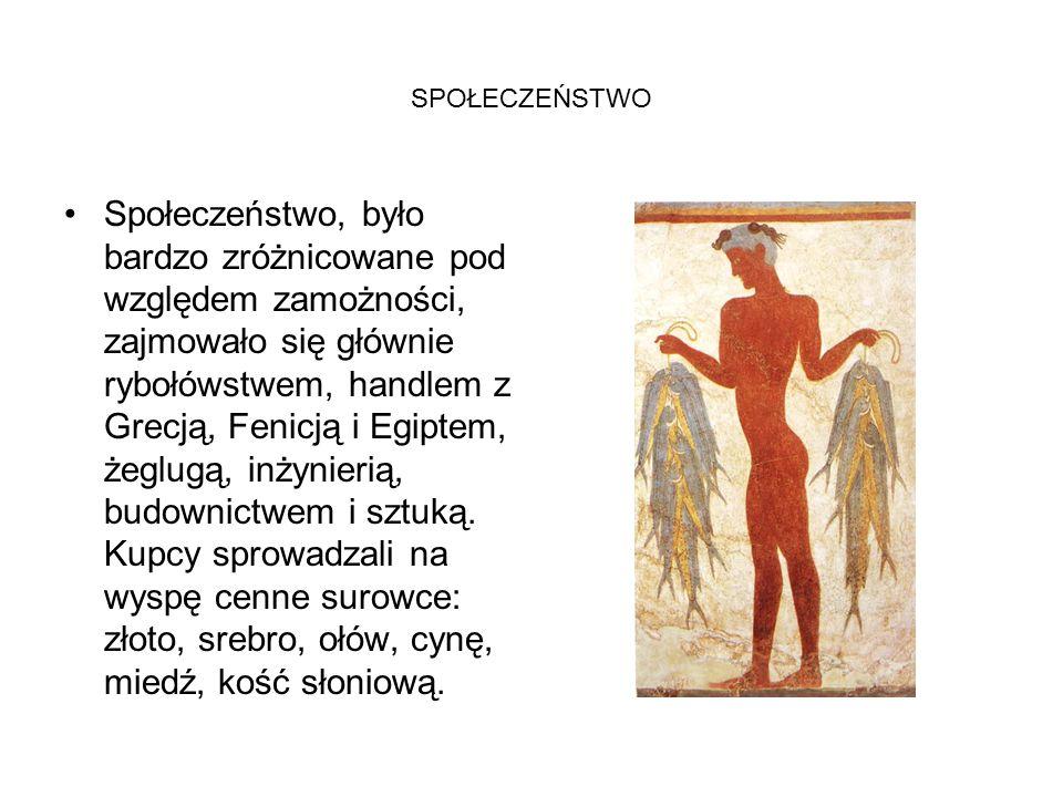 SPOŁECZEŃSTWO Społeczeństwo, było bardzo zróżnicowane pod względem zamożności, zajmowało się głównie rybołówstwem, handlem z Grecją, Fenicją i Egiptem, żeglugą, inżynierią, budownictwem i sztuką.