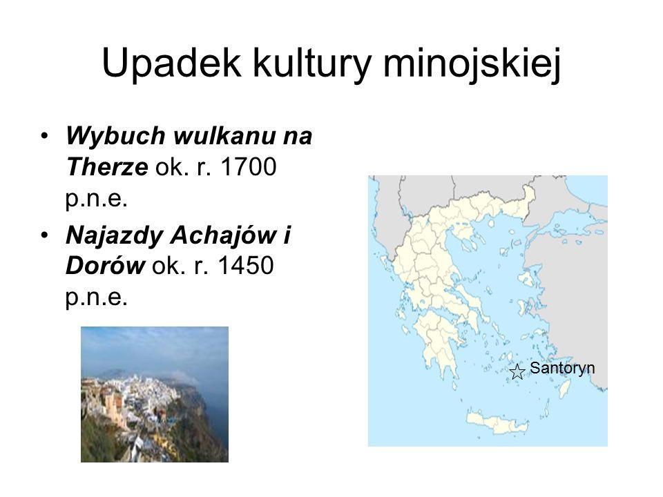 Upadek kultury minojskiej Wybuch wulkanu na Therze ok. r. 1700 p.n.e. Najazdy Achajów i Dorów ok. r. 1450 p.n.e. Santoryn