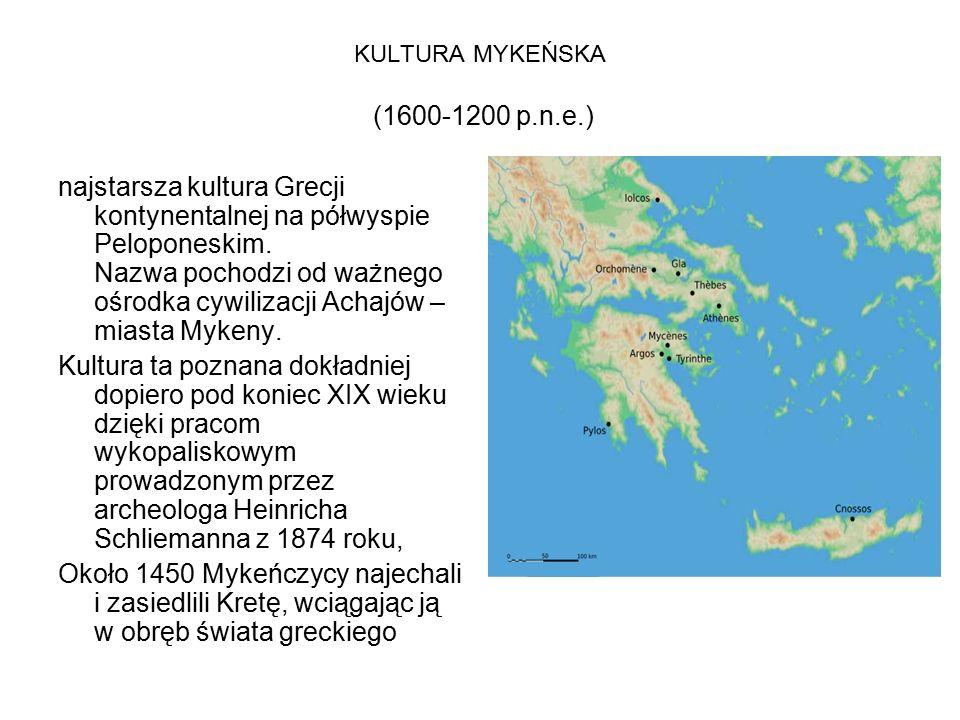 KULTURA MYKEŃSKA (1600-1200 p.n.e.) najstarsza kultura Grecji kontynentalnej na półwyspie Peloponeskim. Nazwa pochodzi od ważnego ośrodka cywilizacji