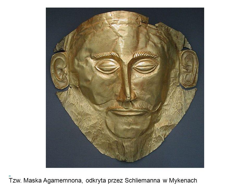 Tzw. Maska Agamemnona, odkryta przez Schliemanna w Mykenach