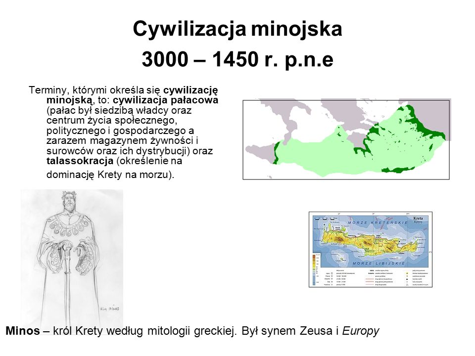 Cywilizacja minojska 3000 – 1450 r. p.n.e Terminy, którymi określa się cywilizację minojską, to: cywilizacja pałacowa (pałac był siedzibą władcy oraz