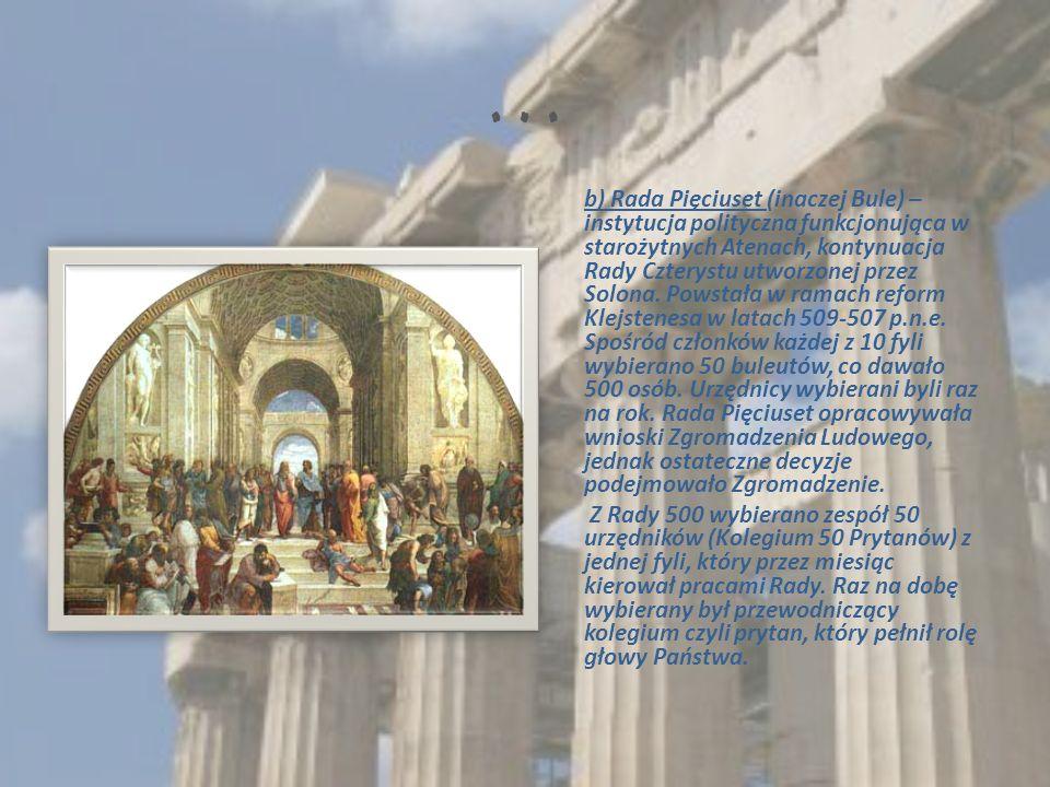 … b) Rada Pięciuset (inaczej Bule) – instytucja polityczna funkcjonująca w starożytnych Atenach, kontynuacja Rady Czterystu utworzonej przez Solona.