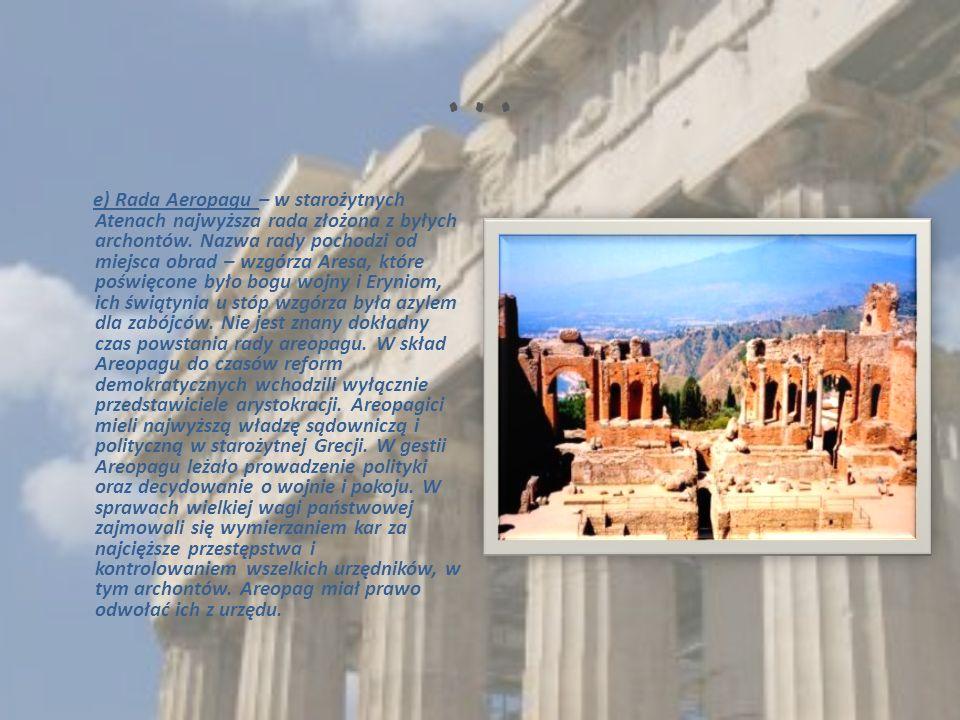 … e) Rada Aeropagu – w starożytnych Atenach najwyższa rada złożona z byłych archontów.