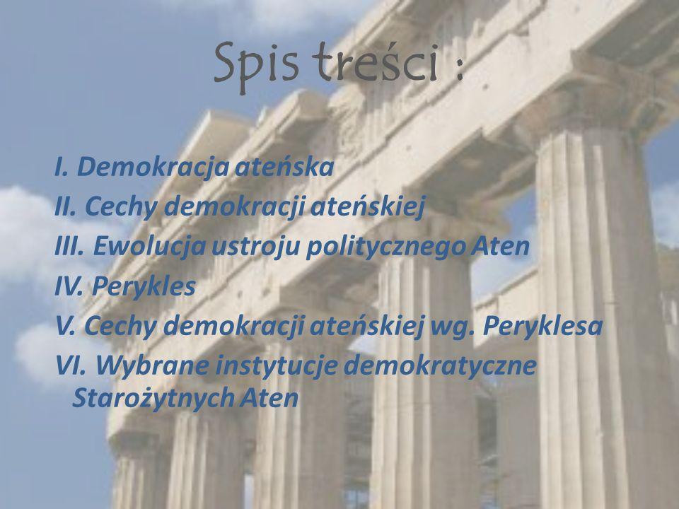 Spis tre ś ci : I. Demokracja ateńska II. Cechy demokracji ateńskiej III.