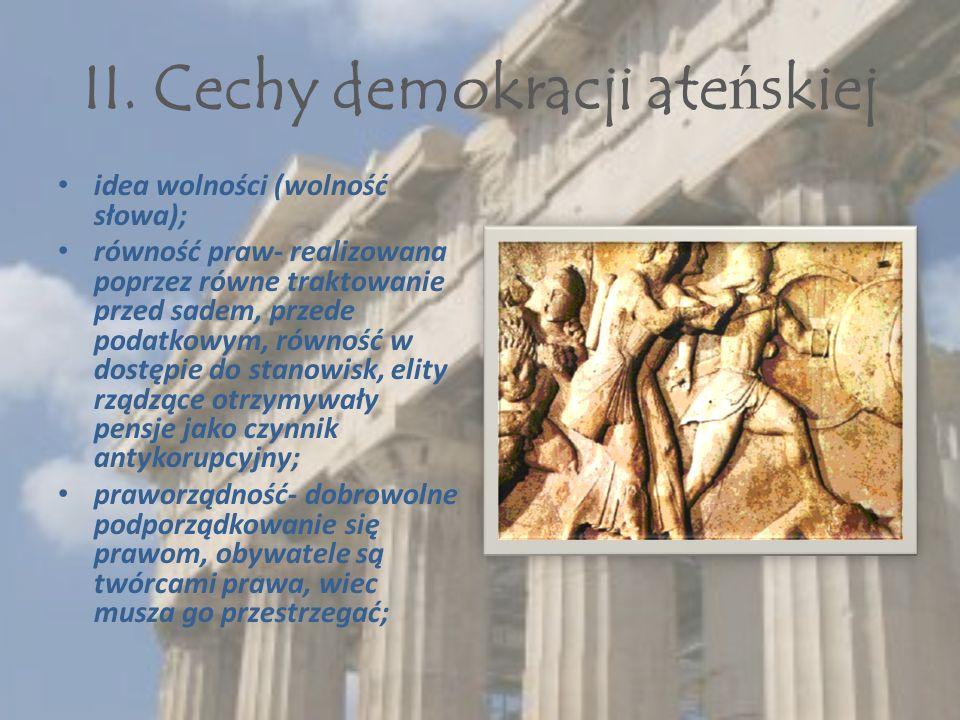 II. Cechy demokracji ate ń skiej idea wolności (wolność słowa); równość praw- realizowana poprzez równe traktowanie przed sadem, przede podatkowym, ró
