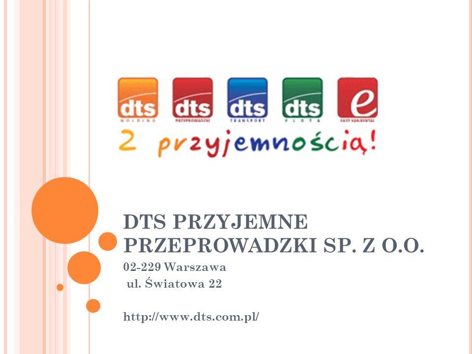 DTS PRZYJEMNE PRZEPROWADZKI SP. Z O.O. 02-229 Warszawa ul. Światowa 22 http://www.dts.com.pl/
