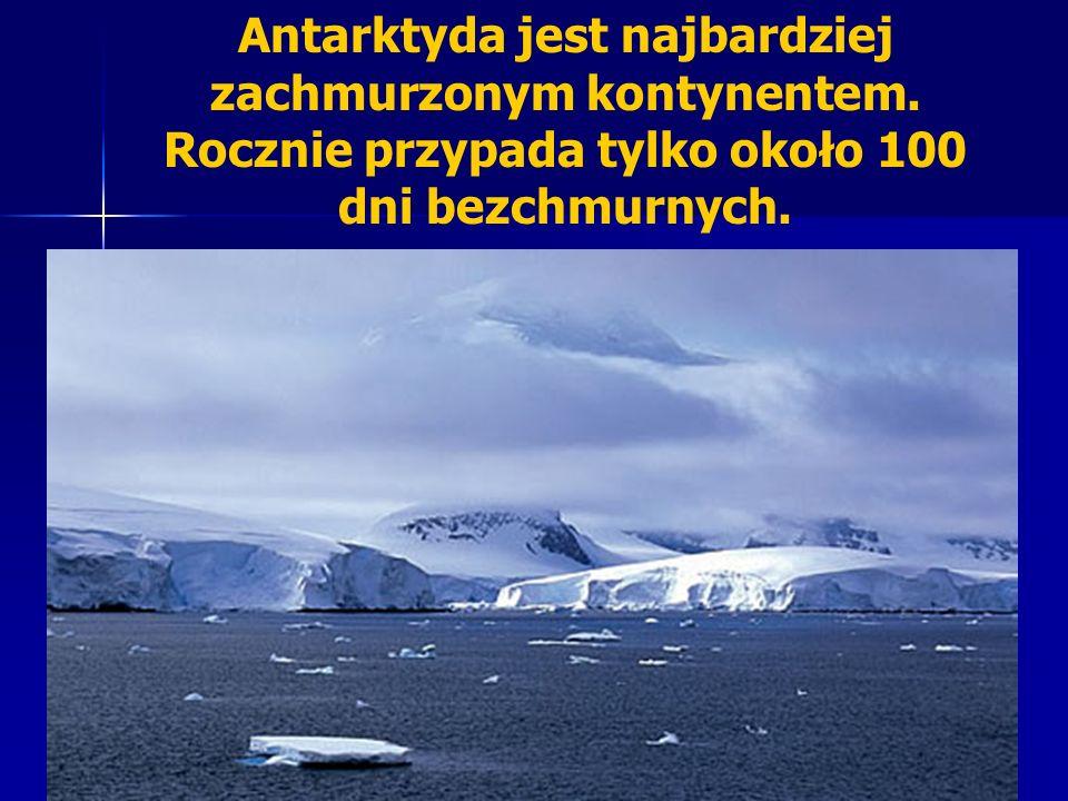 Antarktyda jest najbardziej zachmurzonym kontynentem. Rocznie przypada tylko około 100 dni bezchmurnych.