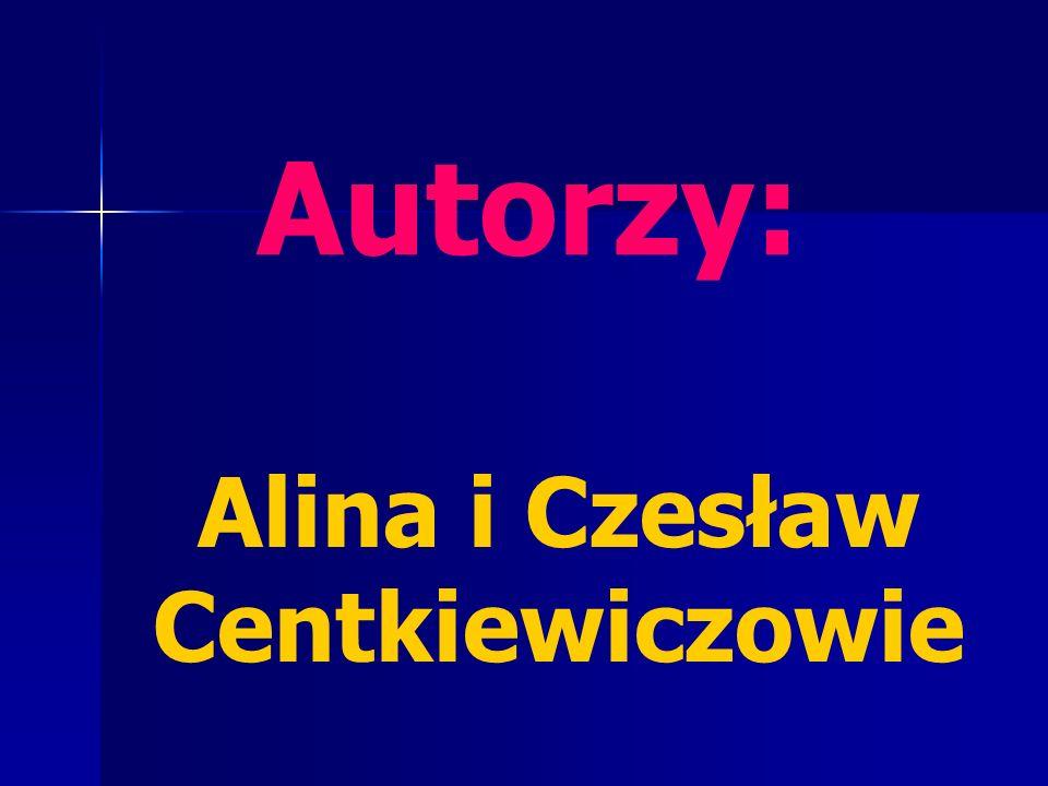 Autorzy: Alina i Czesław Centkiewiczowie