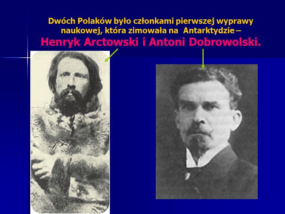 Dwóch Polaków było członkami pierwszej wyprawy naukowej, która zimowała na Antarktydzie – Henryk Arctowski i Antoni Dobrowolski.
