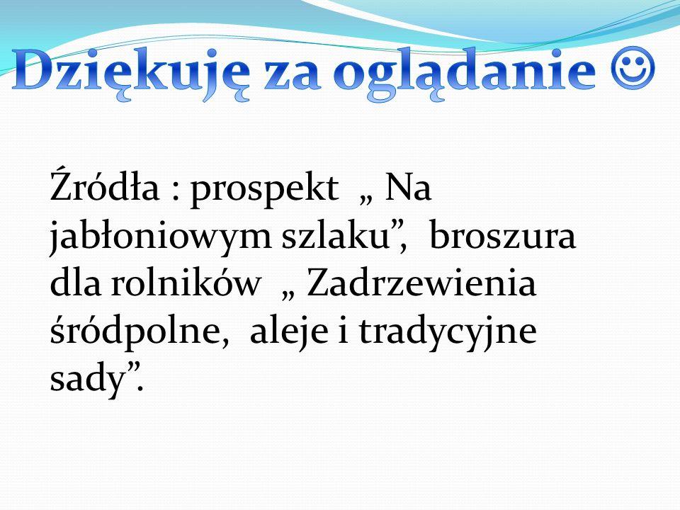 """Źródła : prospekt """" Na jabłoniowym szlaku , broszura dla rolników """" Zadrzewienia śródpolne, aleje i tradycyjne sady ."""