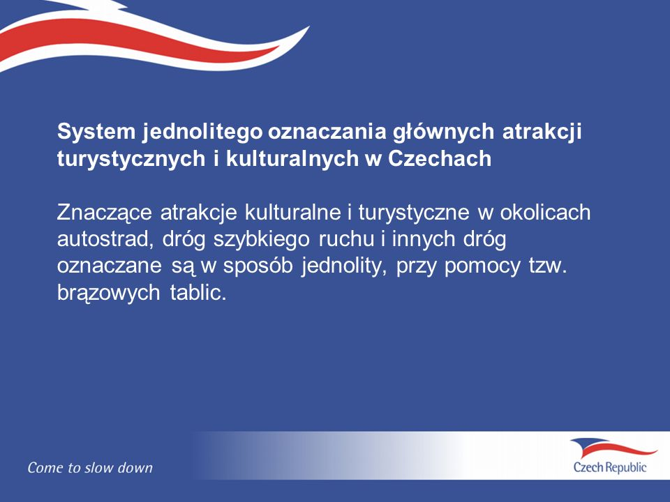 System jednolitego oznaczania głównych atrakcji turystycznych i kulturalnych w Czechach Znaczące atrakcje kulturalne i turystyczne w okolicach autostrad, dróg szybkiego ruchu i innych dróg oznaczane są w sposób jednolity, przy pomocy tzw.
