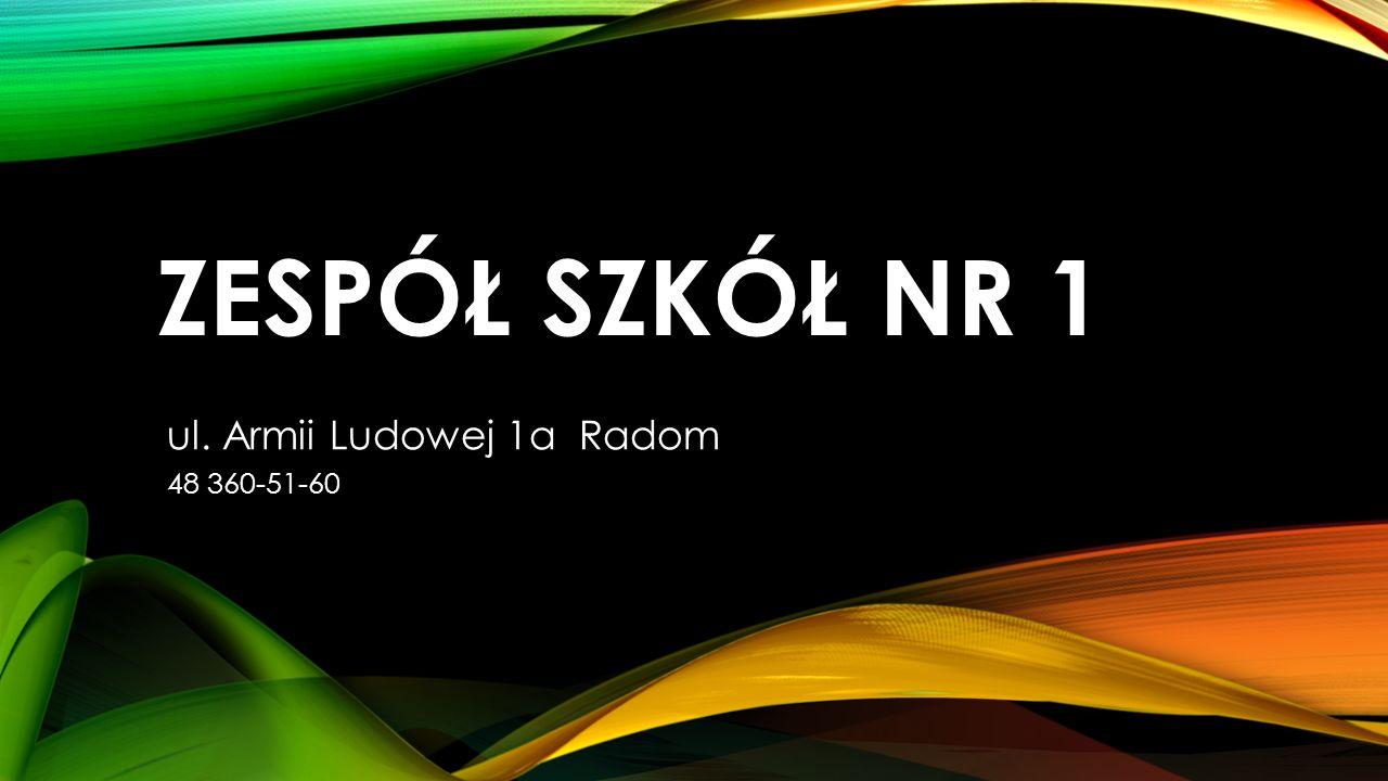 ZESPÓŁ SZKÓŁ NR 1 ul. Armii Ludowej 1a Radom 48 360-51-60