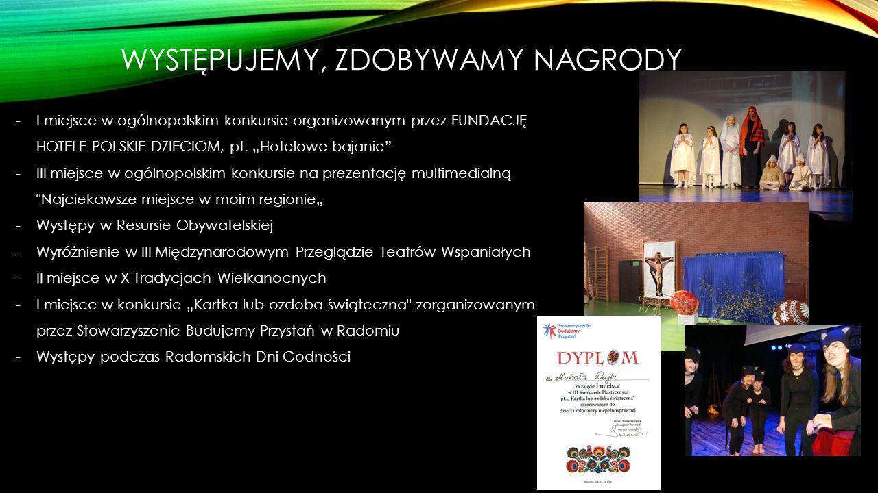 WYSTĘPUJEMY, ZDOBYWAMY NAGRODY -I miejsce w ogólnopolskim konkursie organizowanym przez FUNDACJĘ HOTELE POLSKIE DZIECIOM, pt.