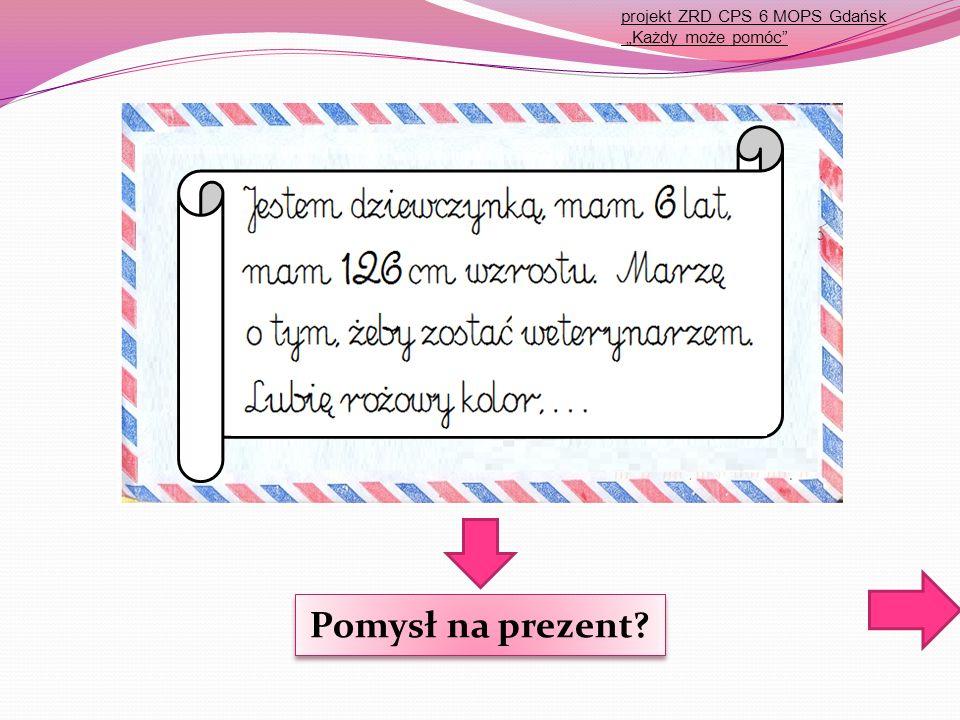"""projekt ZRD CPS 6 MOPS Gdańsk """"Każdy może pomóc Pomysł na prezent? Pomysł na prezent?"""