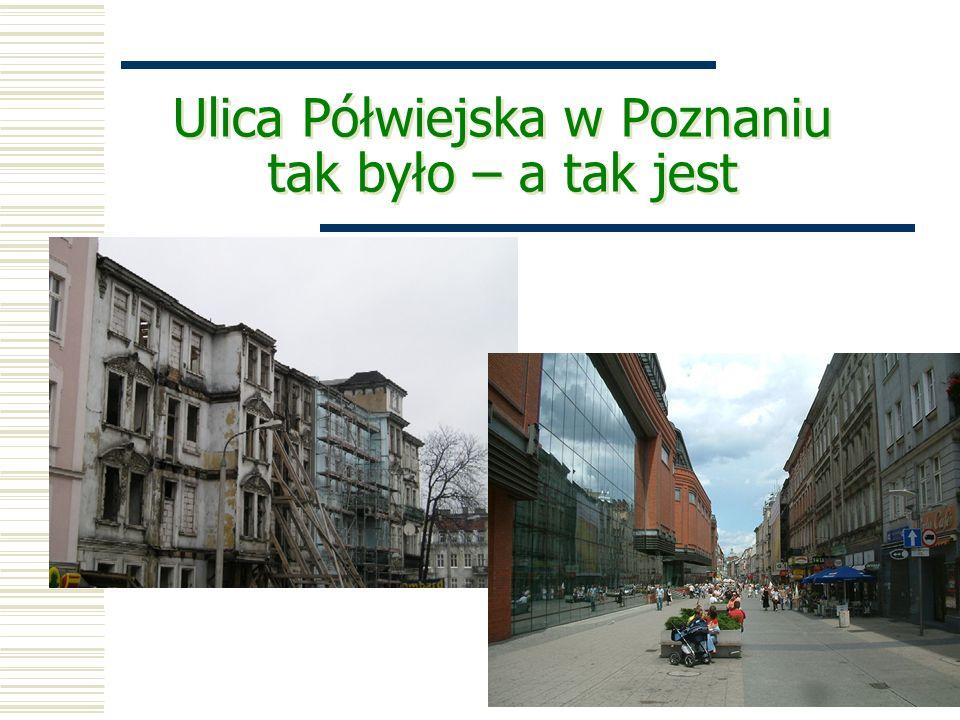 Ulica Półwiejska w Poznaniu tak było – a tak jest