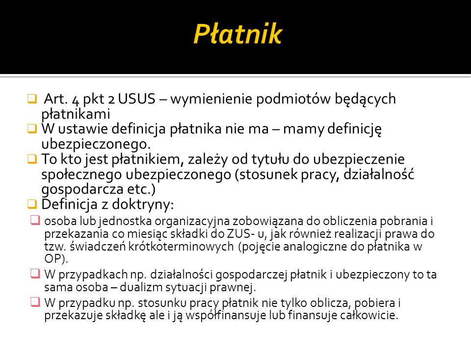  Art. 4 pkt 2 USUS – wymienienie podmiotów będących płatnikami  W ustawie definicja płatnika nie ma – mamy definicję ubezpieczonego.  To kto jest p