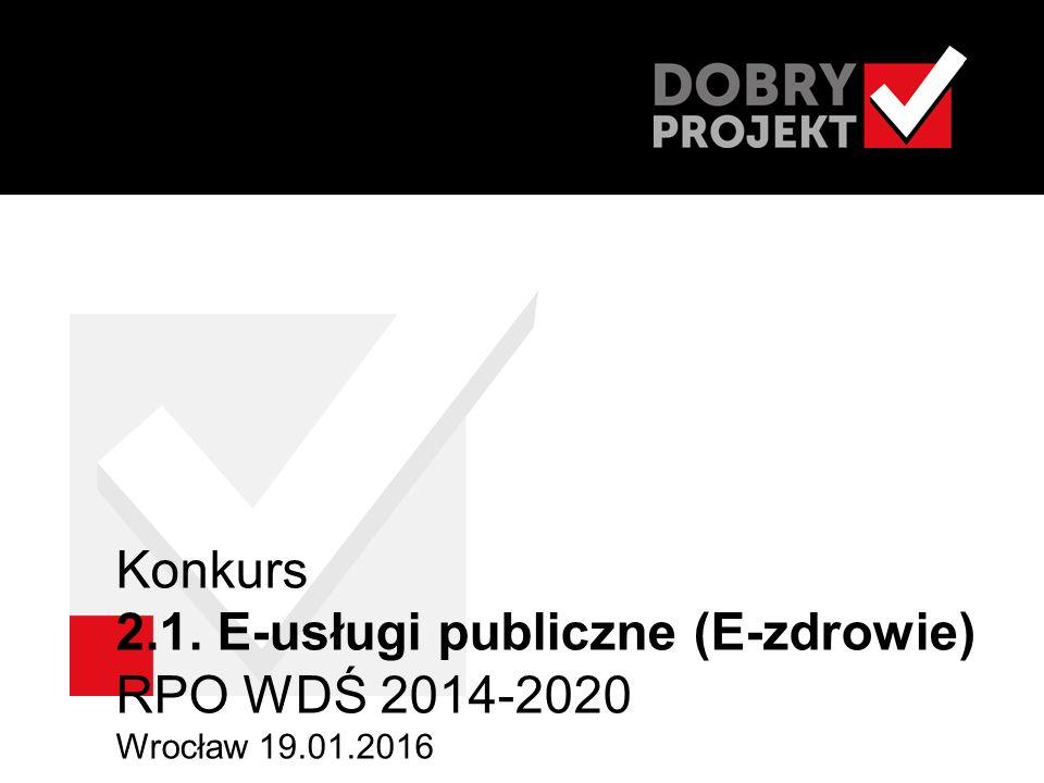 Konkurs 2.1. E-usługi publiczne (E-zdrowie) RPO WDŚ 2014-2020 Wrocław 19.01.2016
