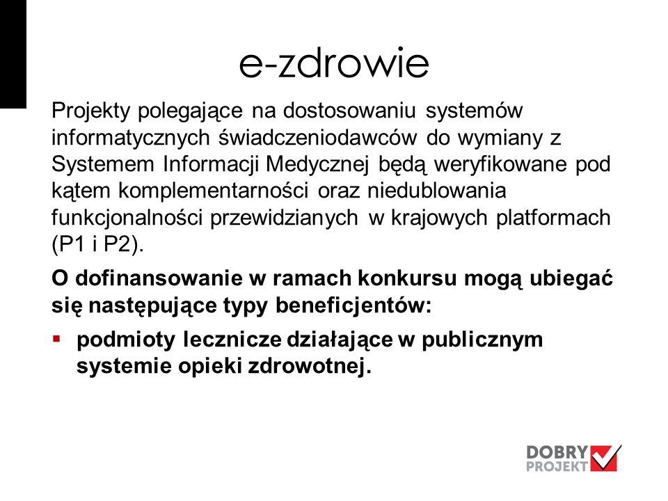 e-zdrowie Projekty polegające na dostosowaniu systemów informatycznych świadczeniodawców do wymiany z Systemem Informacji Medycznej będą weryfikowane pod kątem komplementarności oraz niedublowania funkcjonalności przewidzianych w krajowych platformach (P1 i P2).