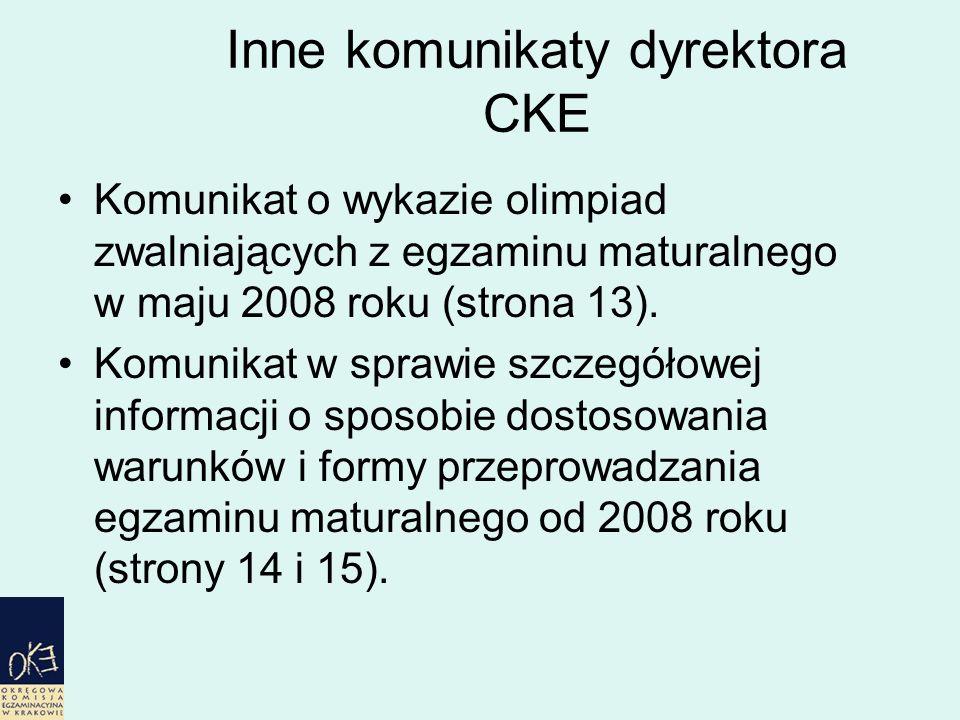 Inne komunikaty dyrektora CKE Komunikat o wykazie olimpiad zwalniających z egzaminu maturalnego w maju 2008 roku (strona 13).