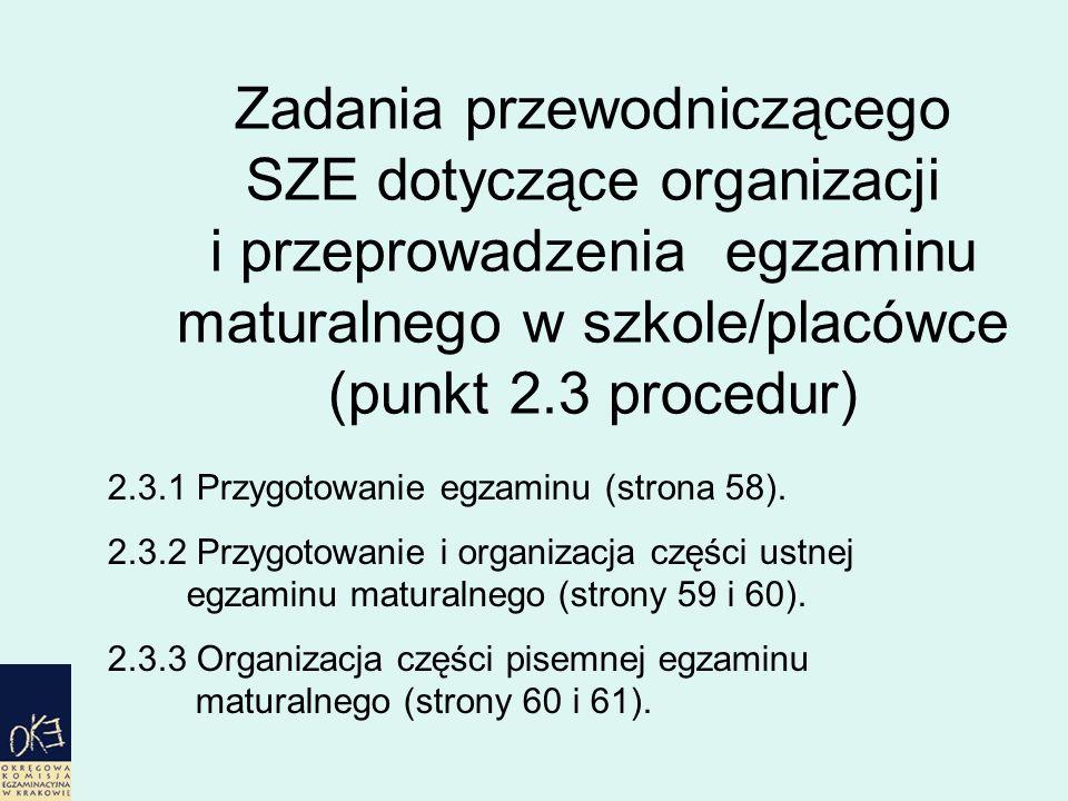 Zadania przewodniczącego SZE dotyczące organizacji i przeprowadzenia egzaminu maturalnego w szkole/placówce (punkt 2.3 procedur) 2.3.1 Przygotowanie egzaminu (strona 58).