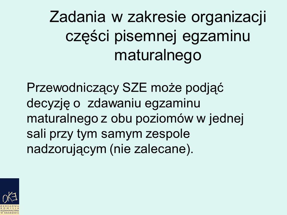 Zadania w zakresie organizacji części pisemnej egzaminu maturalnego Przewodniczący SZE może podjąć decyzję o zdawaniu egzaminu maturalnego z obu poziomów w jednej sali przy tym samym zespole nadzorującym (nie zalecane).