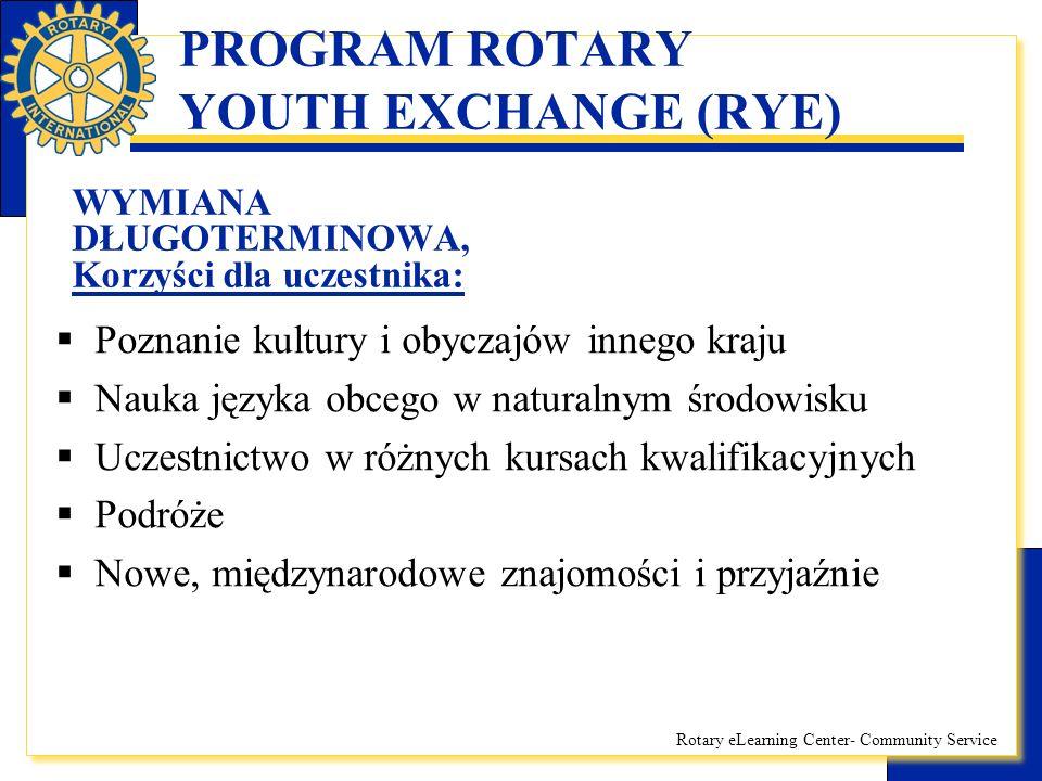 Rotary eLearning Center- Community Service PROGRAM ROTARY YOUTH EXCHANGE (RYE) WYMIANA DŁUGOTERMINOWA, Korzyści dla uczestnika:  Poznanie kultury i o
