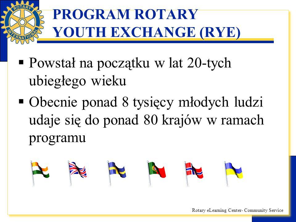 Rotary eLearning Center- Community Service PROGRAM ROTARY YOUTH EXCHANGE (RYE)  Promocja międzynarodowego zrozumienia i pokoju  Okazja do poznania nowych kultur, nauki języka i rozwoju osobistego młodych ludzi