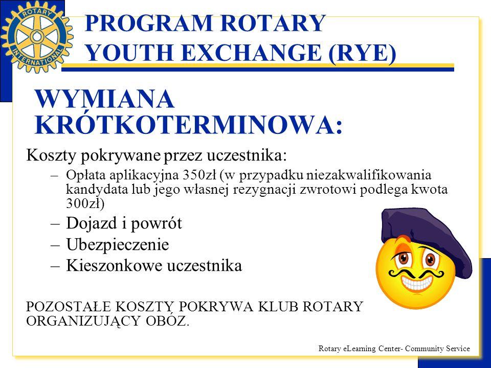 Rotary eLearning Center- Community Service PROGRAM ROTARY YOUTH EXCHANGE (RYE) WYMIANA KRÓTKOTERMINOWA: Koszty pokrywane przez uczestnika: –Opłata apl