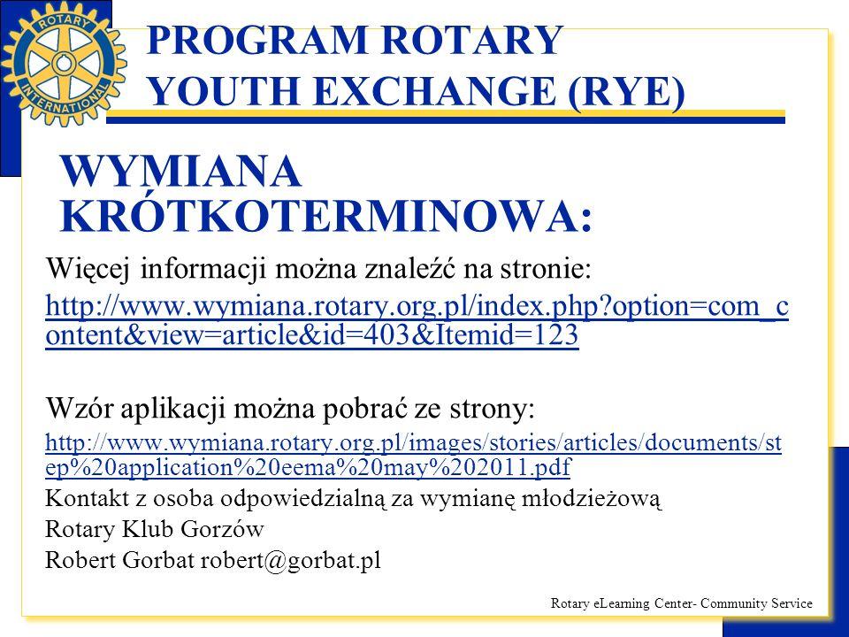 Rotary eLearning Center- Community Service PROGRAM ROTARY YOUTH EXCHANGE (RYE) WYMIANA DŁUGOTERMINOWA:  Wiek uczestników: 16-18 lat  Wyjazd na okres roku szkolnego (wyjazd w sierpniu, powrót w czerwcu roku następnego)
