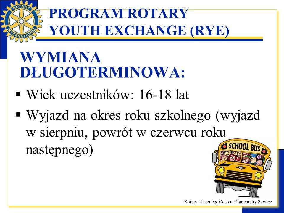 Rotary eLearning Center- Community Service PROGRAM ROTARY YOUTH EXCHANGE (RYE) WYMIANA DŁUGOTERMINOWA:  Klub wysyłając swojego studenta, zobowiązuje się do przyjęcia studenta z innego kraju  Kierunki wyjazdów – głównie kraje spoza Europy