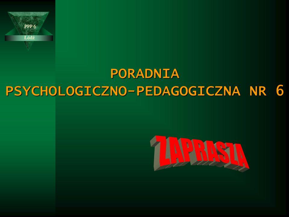 Łódź PPP 6 PORADNIA PSYCHOLOGICZNO-PEDAGOGICZNA NR 6