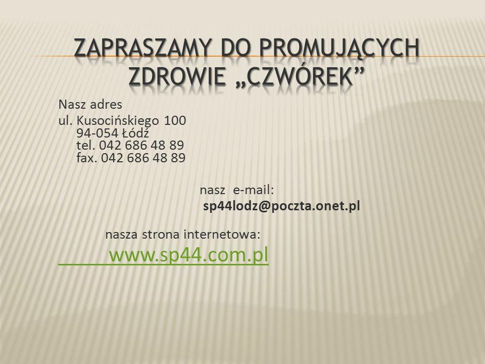 Nasz adres ul. Kusocińskiego 100 94-054 Łódź tel. 042 686 48 89 fax. 042 686 48 89 nasz e-mail: sp44lodz@poczta.onet.pl nasza strona internetowa: www.
