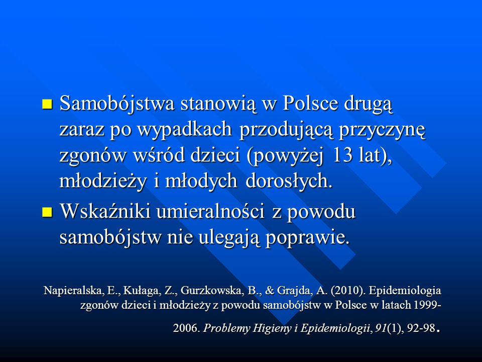 Samobójstwa stanowią w Polsce drugą zaraz po wypadkach przodującą przyczynę zgonów wśród dzieci (powyżej 13 lat), młodzieży i młodych dorosłych.