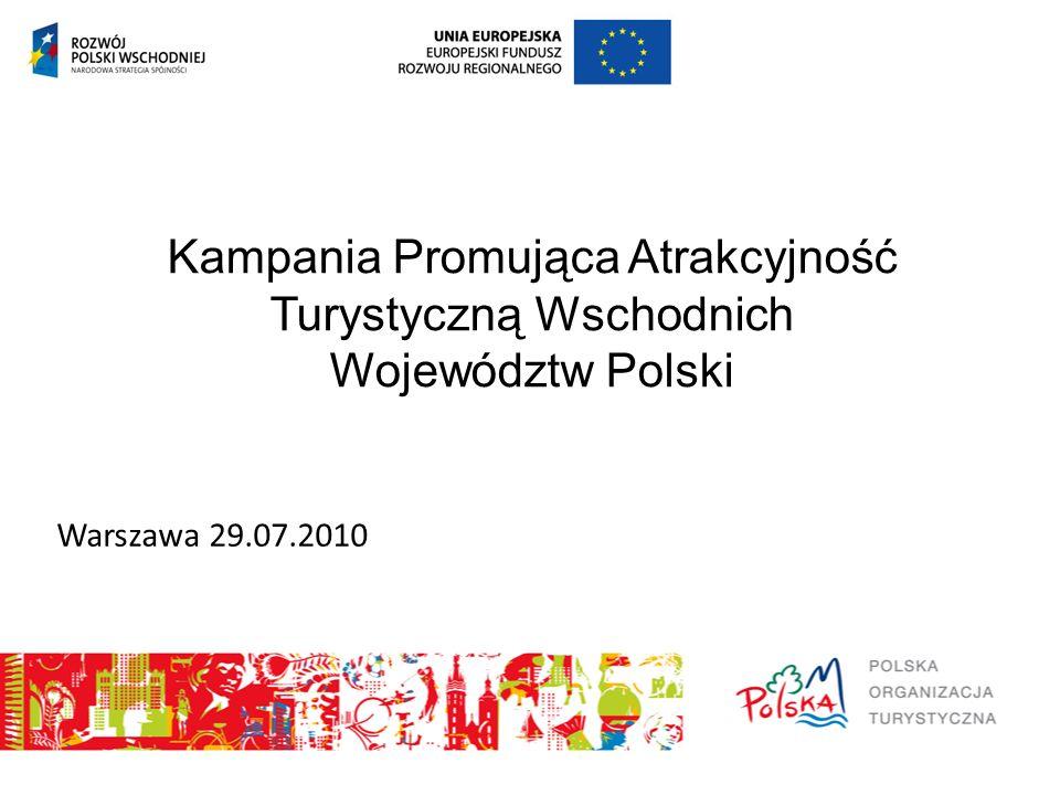 Kampania Promująca Atrakcyjność Turystyczną Wschodnich Województw Polski Warszawa 29.07.2010