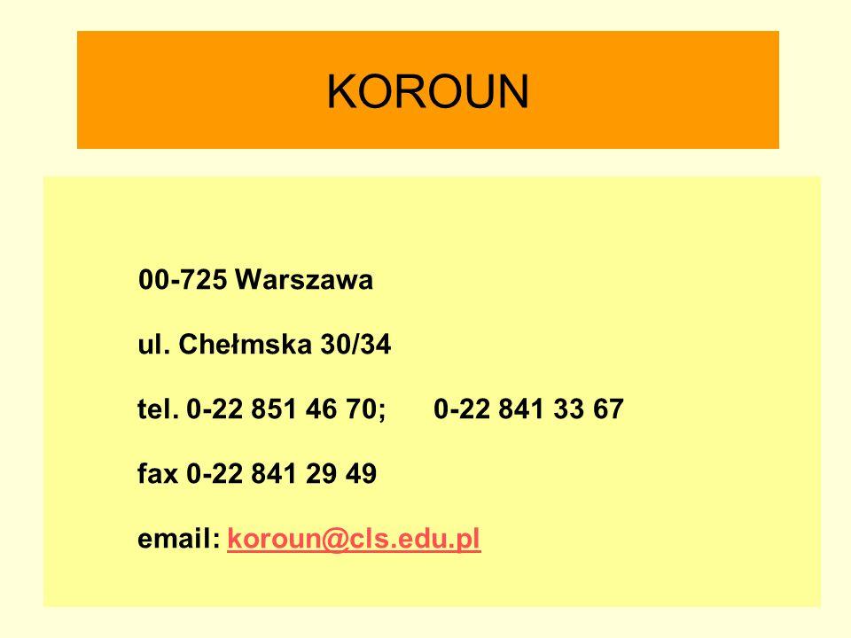 KOROUN 00-725 Warszawa ul. Chełmska 30/34 tel. 0-22 851 46 70; 0-22 841 33 67 fax 0-22 841 29 49 email: koroun@cls.edu.plkoroun@cls.edu.pl