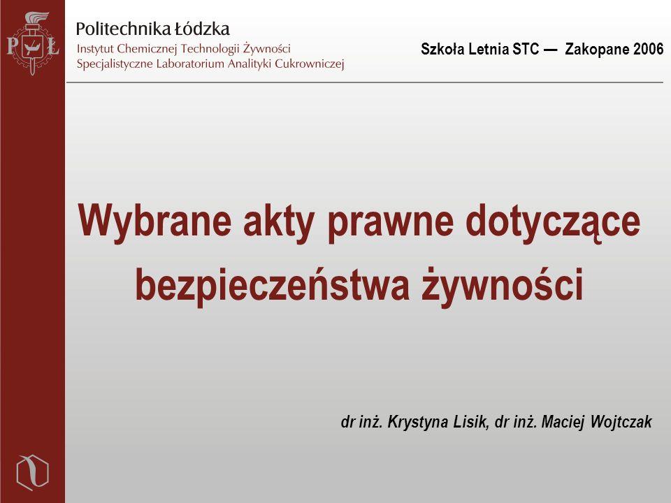 Szkoła Letnia STC — Zakopane 2006 Wybrane akty prawne dotyczące bezpieczeństwa żywności dr inż. Krystyna Lisik, dr inż. Maciej Wojtczak