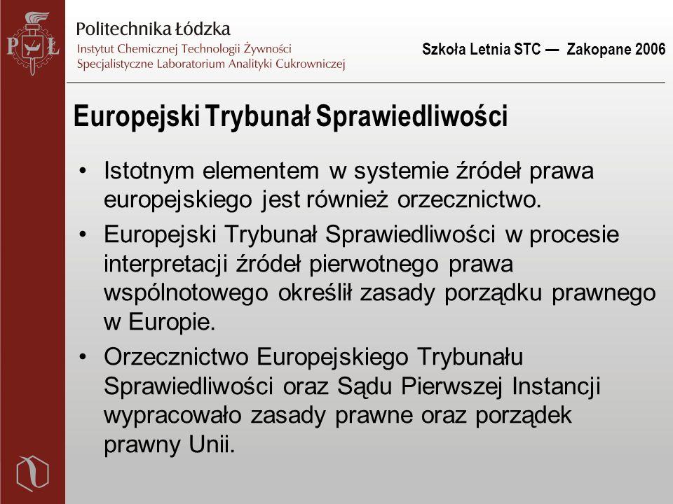 Szkoła Letnia STC — Zakopane 2006 Istotnym elementem w systemie źródeł prawa europejskiego jest również orzecznictwo. Europejski Trybunał Sprawiedliwo