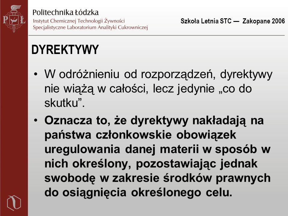 """Szkoła Letnia STC — Zakopane 2006 DYREKTYWY W odróżnieniu od rozporządzeń, dyrektywy nie wiążą w całości, lecz jedynie """"co do skutku"""". Oznacza to, że"""