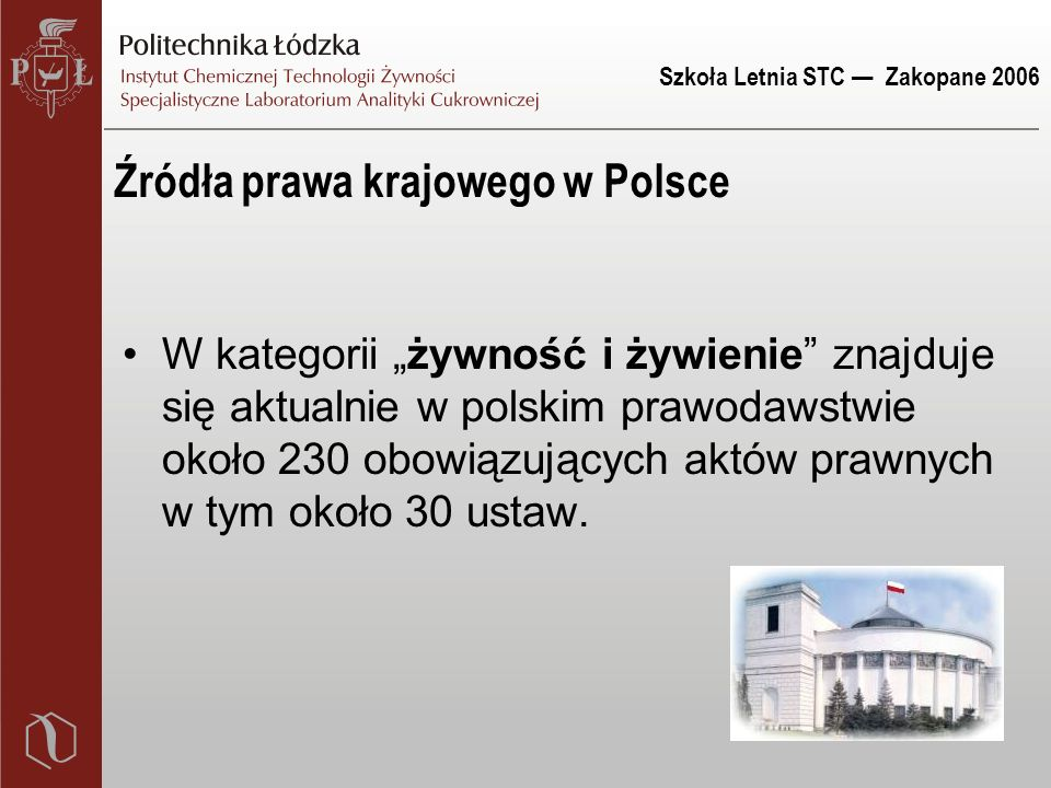 """Szkoła Letnia STC — Zakopane 2006 Źródła prawa krajowego w Polsce W kategorii """"żywność i żywienie znajduje się aktualnie w polskim prawodawstwie około 230 obowiązujących aktów prawnych w tym około 30 ustaw."""