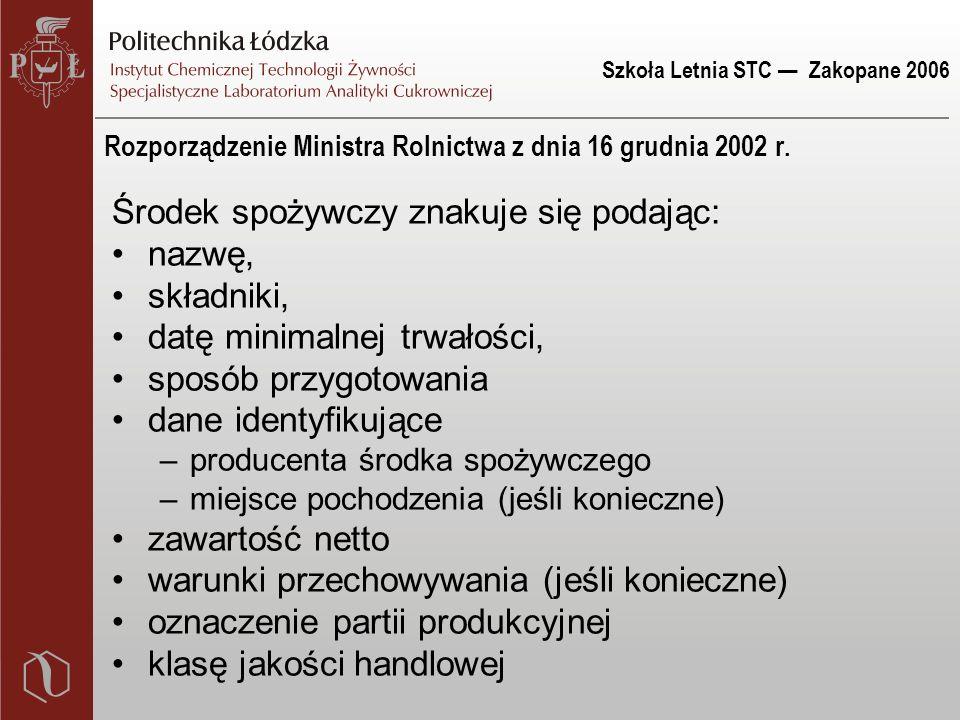 Szkoła Letnia STC — Zakopane 2006 Rozporządzenie Ministra Rolnictwa z dnia 16 grudnia 2002 r. Środek spożywczy znakuje się podając: nazwę, składniki,