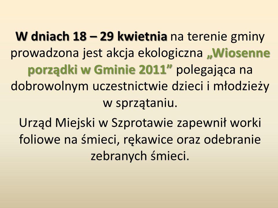 """W dniach 18 – 29 kwietnia """"Wiosenne porządki w Gminie 2011"""" W dniach 18 – 29 kwietnia na terenie gminy prowadzona jest akcja ekologiczna """"Wiosenne por"""