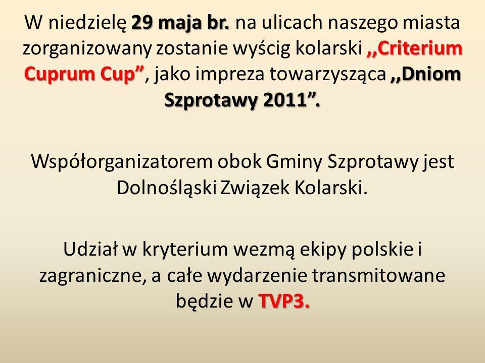 """29 maja br.,,Criterium Cuprum Cup"""",,Dniom Szprotawy 2011"""". W niedzielę 29 maja br. na ulicach naszego miasta zorganizowany zostanie wyścig kolarski,,C"""