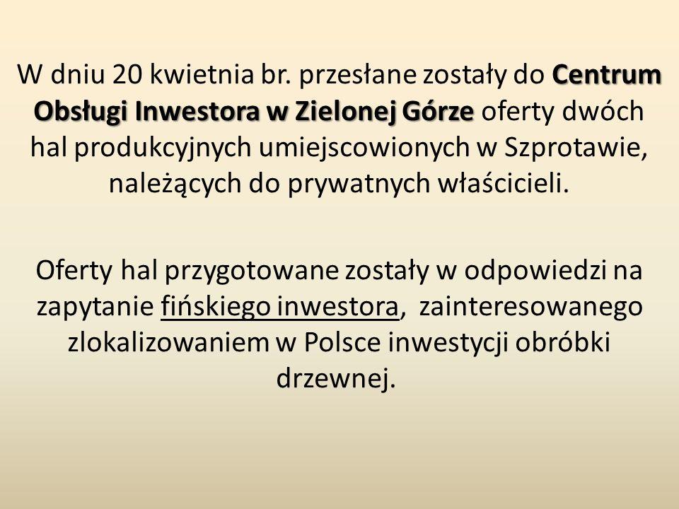 Centrum Obsługi Inwestora w Zielonej Górze W dniu 20 kwietnia br. przesłane zostały do Centrum Obsługi Inwestora w Zielonej Górze oferty dwóch hal pro