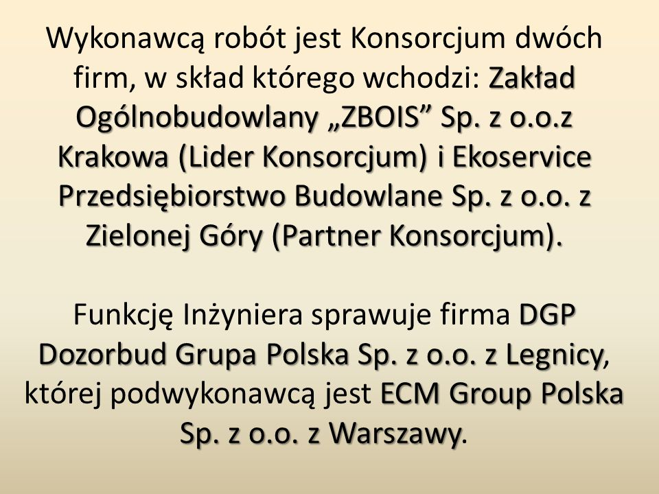 """Zakład Ogólnobudowlany """"ZBOIS"""" Sp. z o.o.z Krakowa (Lider Konsorcjum) i Ekoservice Przedsiębiorstwo Budowlane Sp. z o.o. z Zielonej Góry (Partner Kons"""
