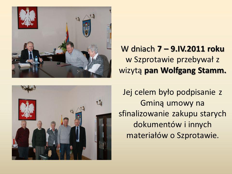 W dniach 7 – 9.IV.2011 roku pan Wolfgang Stamm. W dniach 7 – 9.IV.2011 roku w Szprotawie przebywał z wizytą pan Wolfgang Stamm. Jej celem było podpisa