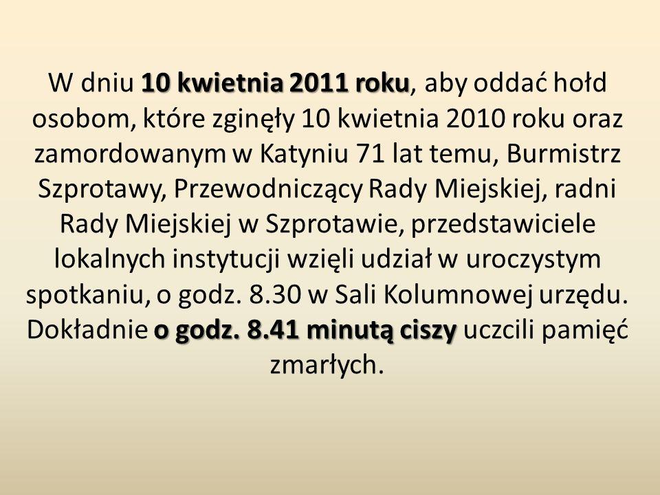 10 kwietnia 2011 roku o godz. 8.41 minutą ciszy W dniu 10 kwietnia 2011 roku, aby oddać hołd osobom, które zginęły 10 kwietnia 2010 roku oraz zamordow